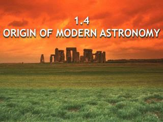 1.4 ORIGIN OF MODERN ASTRONOMY