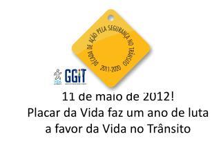 11 de maio de 2012!  Placar da Vida faz um ano de luta a favor da Vida no Trânsito