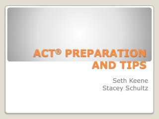 ACT ®  PREPARATION AND TIPS