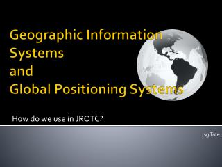 Geographic Information Systems  and Global Positioning Systems