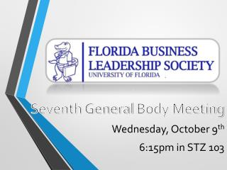 Seventh General  Body Meeting Wednesday, October 9 th 6:15pm in STZ 103
