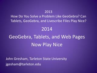 2014 GeoGebra, Tablets, and Web Pages  Now Play Nice  John  Gresham, Tarleton State  University