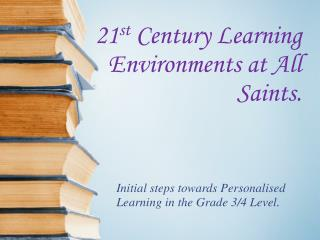 21 st  Century Learning Environments at All Saints.