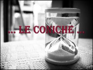 … LE CONICHE …