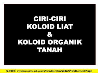 CIRI-CIRI  KOLOID LIAT  & KOLOID ORGANIK  TANAH