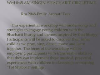 Wed 8:45 AM SINGIN' SHACHARIT CIRCLETIME Rm  2048 Emily Aronoff Teck