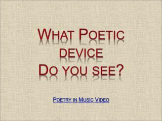 What Poetic device Do you see? Poetry in Music Video