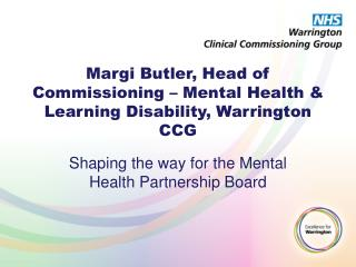 Margi Butler, Head of Commissioning – Mental Health & Learning Disability, Warrington  CCG