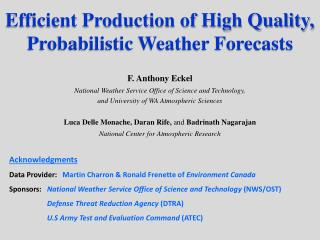Efficient Production of High Quality, Probabilistic Weather Forecasts F. Anthony  Eckel