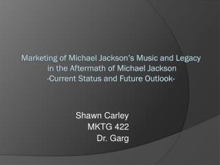 Shawn Carley MKTG 422 Dr. Garg