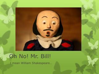 Oh No! Mr. Bill!