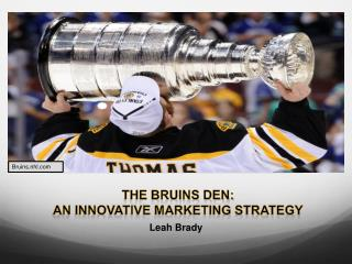 The Bruins den:  An innovative marketing strategy