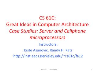 CS 61C:  Great Ideas in Computer Architecture  Case Studies: Server and Cellphone microprocessors