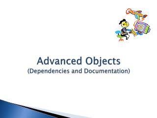 Advanced Objects (Dependencies and Documentation)