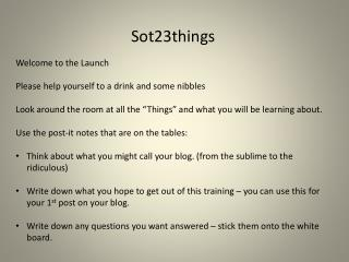 Sot23things Welcome to the Launch Please help yourself to a drink and some nibbles