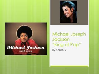"Michael Joseph Jackson ""King of Pop"""