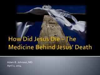 How Did Jesus Die – The Medicine Behind Jesus' Death