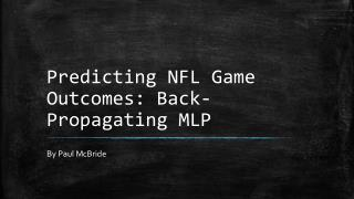 Predicting NFL Game Outcomes: Back-Propagating MLP