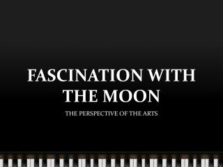 FASCINATION WITH THE MOON