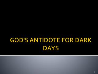 GOD'S ANTIDOTE FOR  DARK  DAYS
