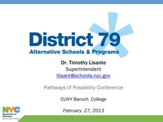 Dr. Timothy Lisante Superintendent tlisant@schools.nyc.gov Pathways of Possibility Conference