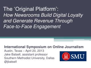 International Symposium on Online Journalism Austin, Texas – April 20, 2013