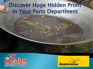 Discover  Huge Hidden  Profit in  Your  Parts Department