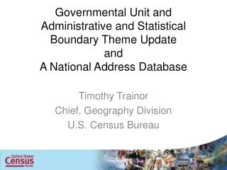 Timothy  Trainor Chief, Geography Division U.S. Census Bureau