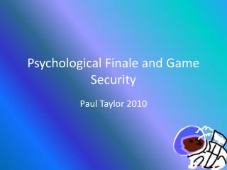 Psychological Finale and Game Security