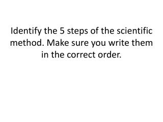 Identify the 5 steps of the scientific method. Make sure you write them in the correct order.