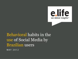 Behavioral  habits in the  use  of Social Media by  Brazilian  users MAY 2012