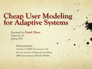 Cheap User Modeling for Adaptive Systems