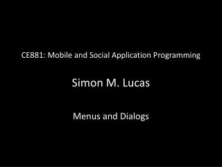 CE881: Mobile and Social Application Programming Simon M. Lucas