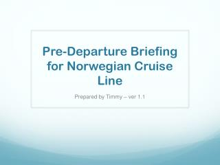 Pre-Departure Briefing for Norwegian Cruise Line