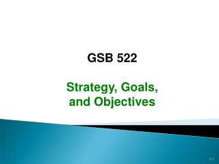 GSB 522 Strategy, Goals,  and Objectives