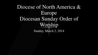 Diocese of North America & Europe Diocesan Sunday Order of Worship