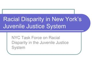 Racial Disparity in New York�s Juvenile Justice System