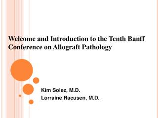 Welcome and Introduction to the Tenth Banff Conference on Allograft Pathology