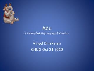 Abu A Hadoop  Scripting Language &  Visualizer