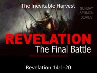 The Inevitable Harvest Revelation 14:1-20