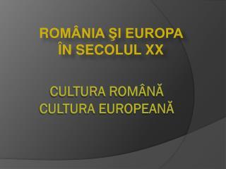 cultura romÂNĂ   CULTURA EUROPEANĂ