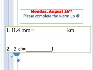 Monday, August 26 th Please complete the warm up  ?