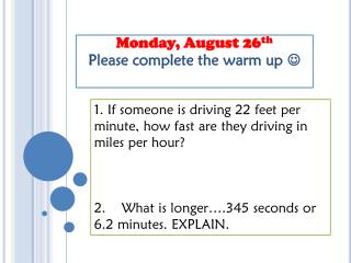 Monday, August 26 th Please complete the warm up  