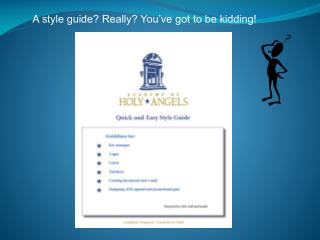A style guide? Really? You've got to be kidding!