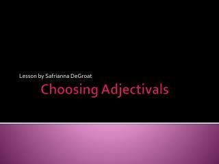 Choosing  Adjectivals