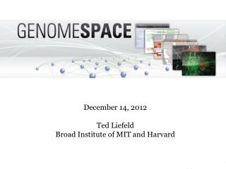 December 14, 2012 Ted Liefeld Broad Institute of MIT and Harvard