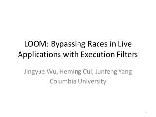 LOOM: Bypassing  Races in Live Applications with Execution Filters
