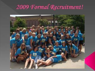 2009 Formal Recruitment!
