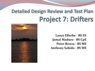 Detailed Design Review and Test  Plan Project  7: Drifters