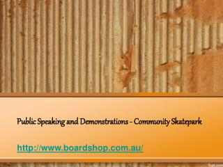 Public Speaking and Demonstrations -Community Skatepark